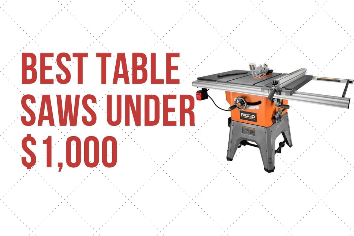 Best table saws under 1000