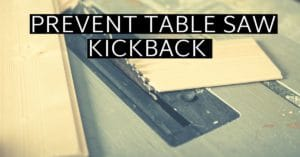 How to avoid table saw kickback