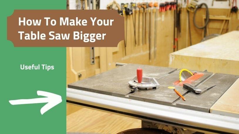Make your table saw bigger